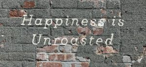 """Happiness is Unroasted"" on the wall of Raaka Chocolate"